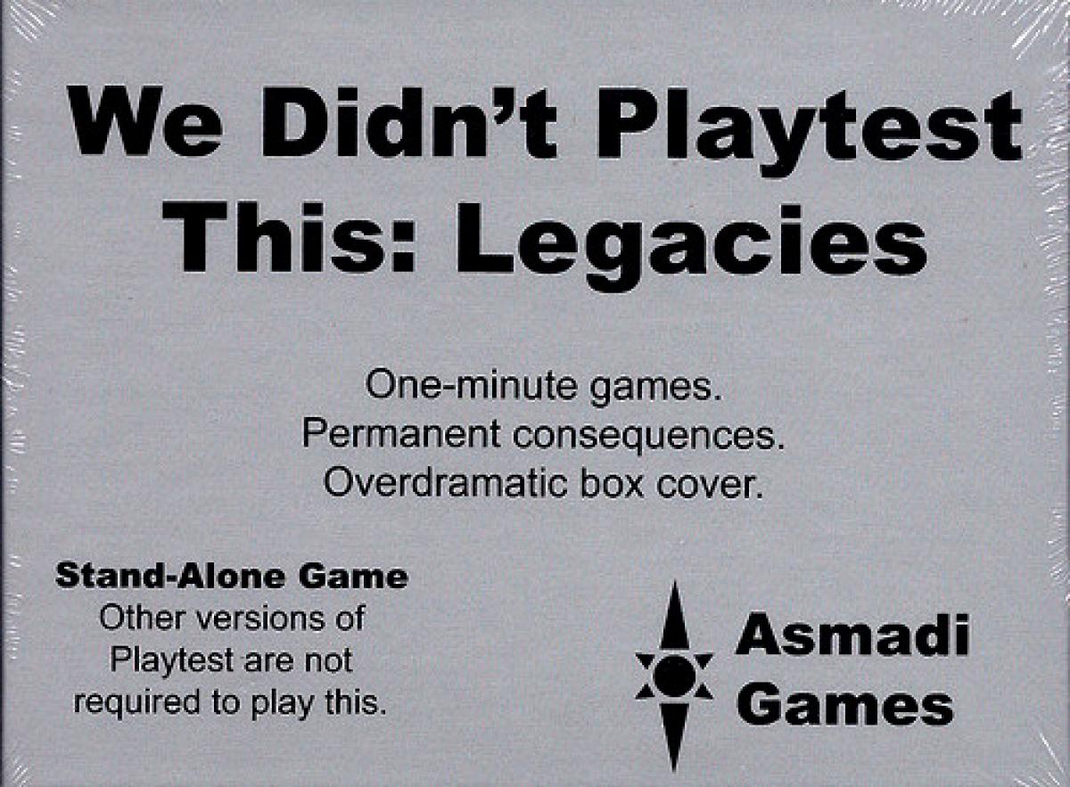 We Didn't Playtest This: Legacies