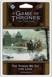 A Game of Thrones: The Card Game (2ed) - The Things We Do for Love