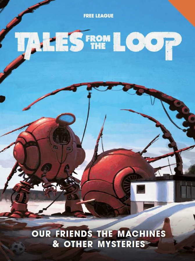 Tales from the Loop RPG: Our Friends the Machines & Other Mysteries