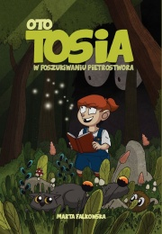 Oto Tosia: Tom 1 - W poszukiwaniu Pietrostwora